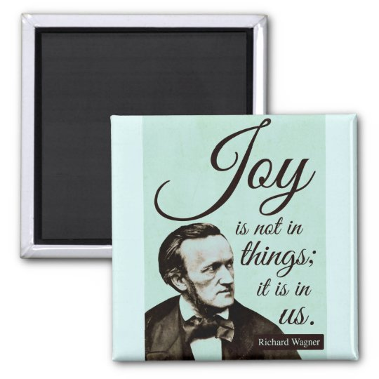 Richard Wagner Quote on Joy Magnet