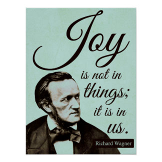Richard Wagner Quote on Joy Poster