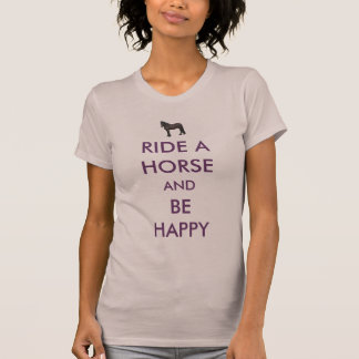 Ride A Horse And Be Happy T-Shirt
