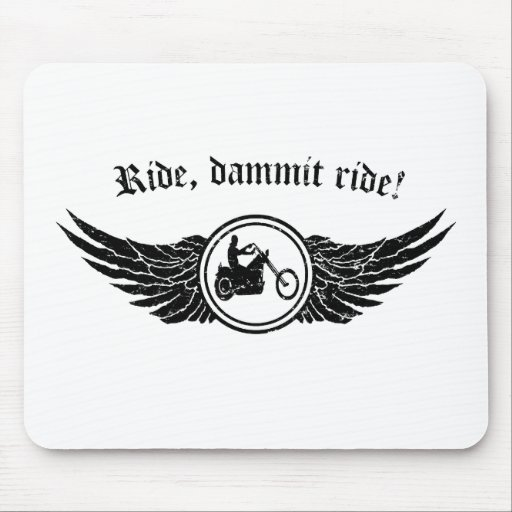 Ride dammit, ride! mouse pads