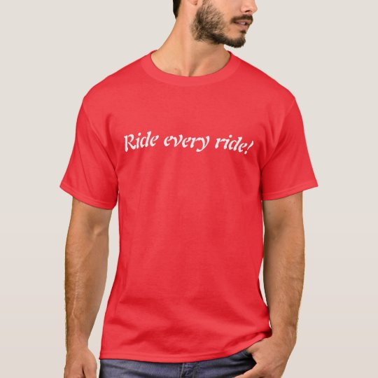 Ride every ride! T-Shirt