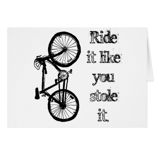 Ride It Like You Stole It Greeting Cards