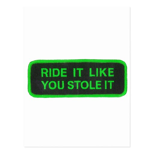 Ride It Like You Stole It -green Post Cards