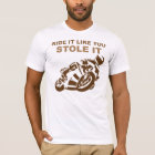 Ride It Like You Stole It Motorcycle Tee Shirt