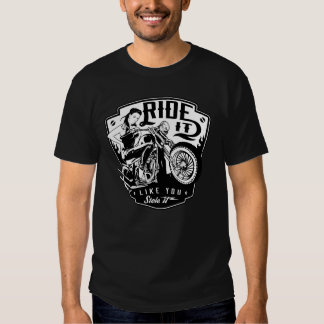 ride it like you stole it motorcycle tshirt
