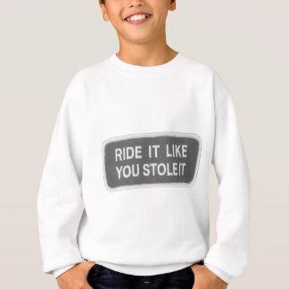 Ride it Like you Stole it Sweatshirt