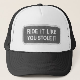 Ride it Like you Stole it Trucker Hat