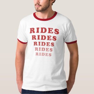 Rides Rides Rides Rides Rides T-Shirt
