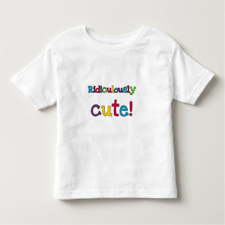 Ridiculously Cute Toddler T-Shirt
