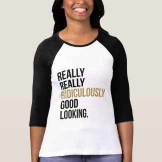 Ridiculously Good Looking Quote T-Shirt