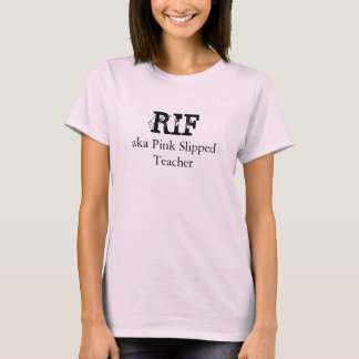 RIF, aka Pink Slipped Teacher T-Shirt