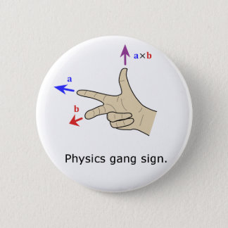 Right hand rule cross product Physics gang sign 6 Cm Round Badge