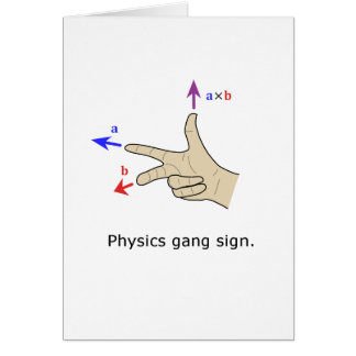 Right hand rule cross product Physics gang sign Greeting Card