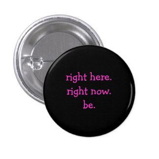 right here.right now.be. - Customized 3 Cm Round Badge
