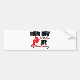 Right now I d rather be roller blading Bumper Stickers