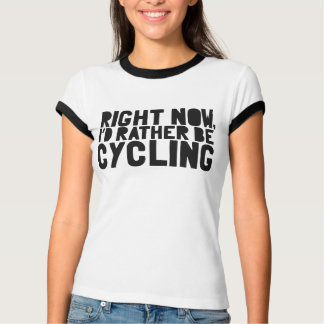 Right now, I'd rather be CYCLING T-Shirt
