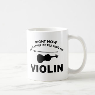 Right now I'd rather be playing the VIOLIN. Basic White Mug
