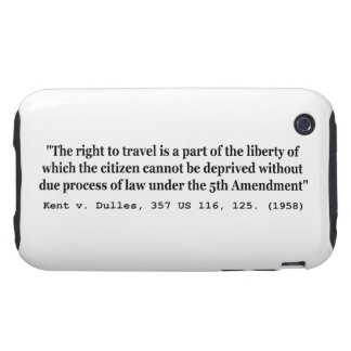 Right to Travel Kent v Dulles 357 US 116 125 1958 iPhone 3 Tough Case