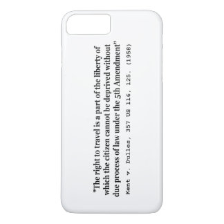 Right to Travel Kent v Dulles 357 US 116 125 1958 iPhone 7 Plus Case
