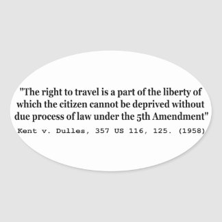 Right to Travel Kent v Dulles 357 US 116 125 1958 Oval Stickers