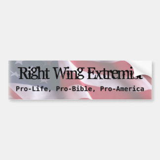 Right Wing Extremist, Pro-Life, Pro-Bi... Bumper Sticker