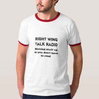 Right Wing radio; Making stuff up T-Shirt