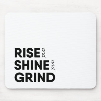 Rise and Shine and Grind Mousepad