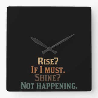 Rise and Shine? umm. No. Square Wall Clock