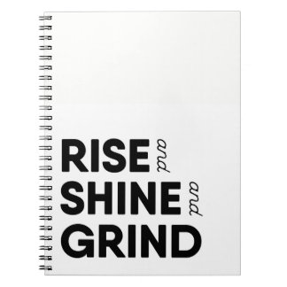 Rise & Shine & Grind Notebook
