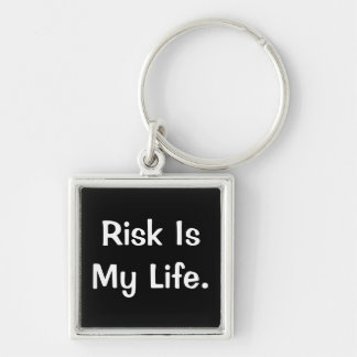 Risk Is My Life - Profound Risk Saying Keychains