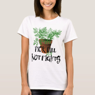 Riyah-Li Designs Pick Dill Not Fights T-Shirt