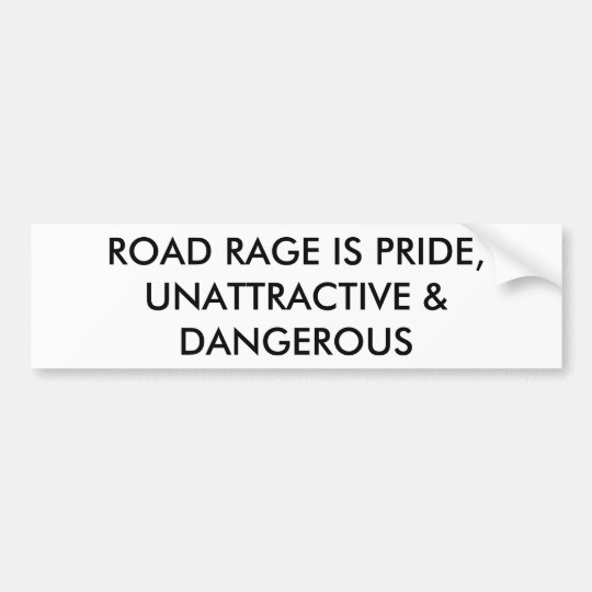 ROAD RAGE IS PRIDE, UNATTRACTIVE & DANGEROUS BUMPER STICKER
