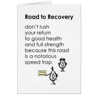 Road to Recovery - a funny get well poem Greeting Card