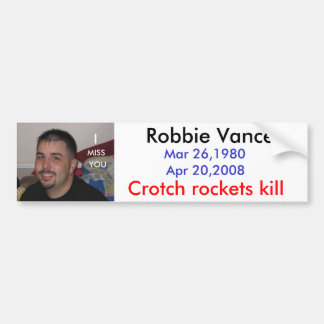 rob, Robbie Vance, Mar 26,1980, Apr 20,2008, Cr... Bumper Sticker