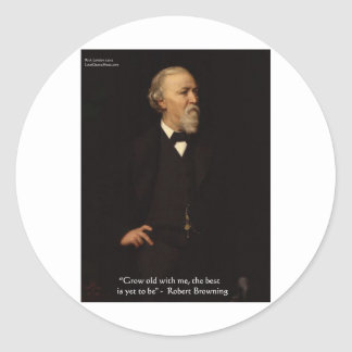 """Robert Browning """"Grow Old"""" Love Quote Gifts & Tees Round Sticker"""