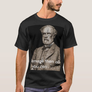 robert_e_lee1a, Damage them all you can . .  . T-Shirt