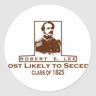 Robert E. Lee- Most Likely to Secede Round Sticker