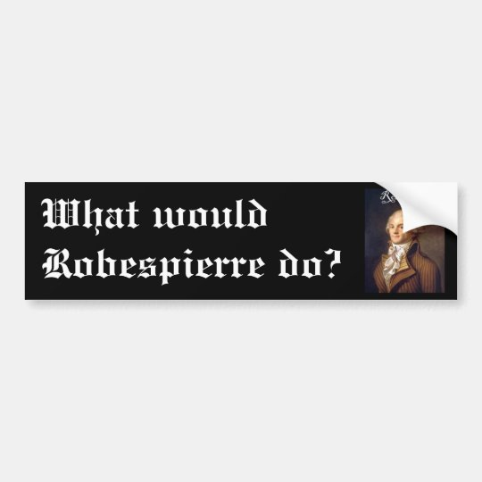 Robespierre 1 with blackadder bumper sticker