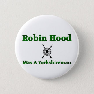 Robin Hood Was A Yorkshireman 6 Cm Round Badge