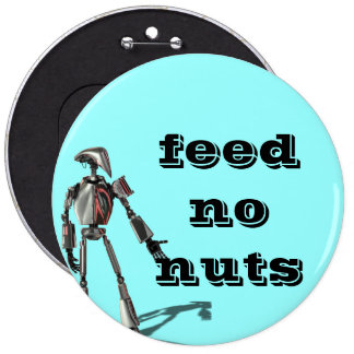 Robot guy - Feed no nuts 6 Cm Round Badge