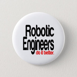 Robotic Engineers Do It Better 6 Cm Round Badge