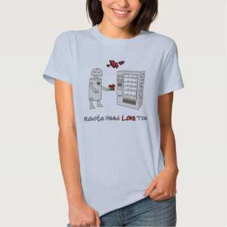 Robots Need Love Too T Shirt