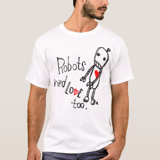 Robots need love too. w/ logo T-Shirt