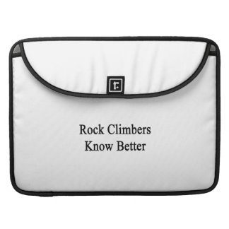 Rock Climbers Know Better MacBook Pro Sleeve