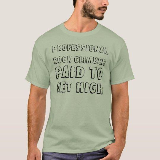 Rock Climbing Paid to Get High T-Shirt