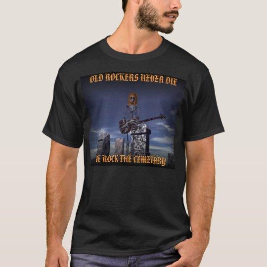 Rock NEVER DIES, OLD ROCKERS NEVER DIE, WE ROCK... T-Shirt