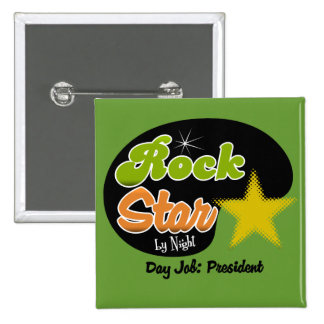 Rock Star By Night - Day Job President Pinback Button