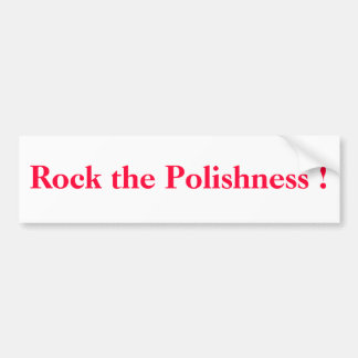 Rock the Polishness ! Bumper Sticker