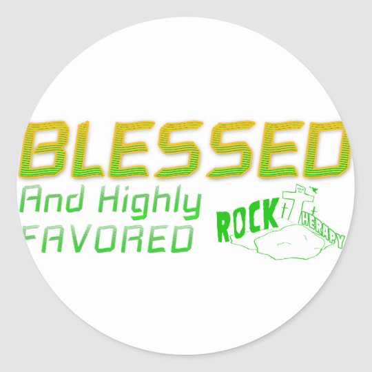 Rock Therapy BLESSED and HIGHLY FAVORED Classic Round Sticker