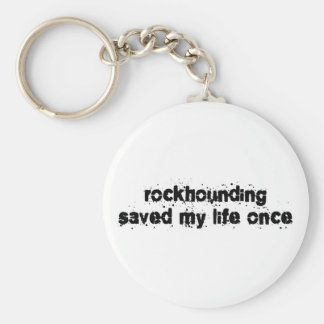 Rockhounding Saved My Life Once Key Chain